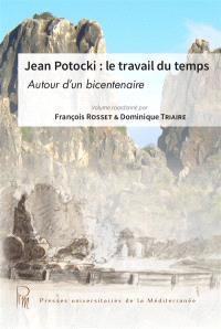 Jean Potocki : le travail du temps : autour d'un bicentenaire