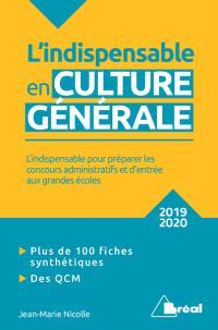 L'indispensable en culture générale 2019-2020 : classes préparatoires, IEP, concours administratifs : l'indispensable pour préparer les concours administratifs et d'entrée aux grandes écoles