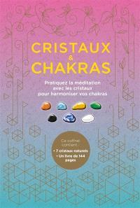 Cristaux & chakras : pratiquez la méditation avec les cristaux pour harmoniser vos chakras