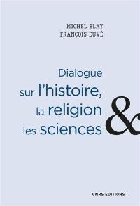 Dialogue sur l'histoire, la religion & les sciences