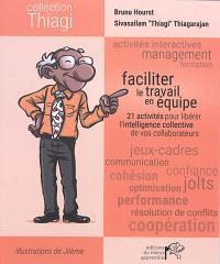 Faciliter le travail en équipe : 21 activités pour libérer l'intelligence collective de vos collaborateurs
