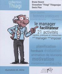 Le manager facilitateur : 21 activités rapides, pratiques et interactives pour manager sans imposer