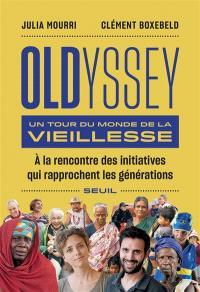 Oldyssey : un tour du monde de la vieillesse : à la rencontre des initiatives qui rapprochent les générations