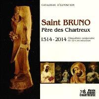 Saint Bruno, père des chartreux : 1514-2014, cinquième centenaire de sa canonisation : catalogue d'exposition, La Grange de la Correrie, Musée de la Grande Chartreuse, 22 juin-6 octobre