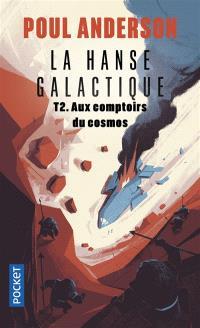 La hanse galactique. Volume 2, Aux comptoirs du cosmos