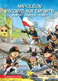 Napoléon raconté aux enfants. Volume 1, L'enfant d'Ajaccio