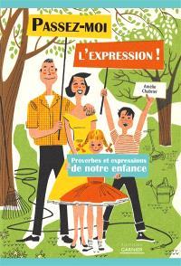 Passez-moi l'expression ! : proverbes et expressions de notre enfance