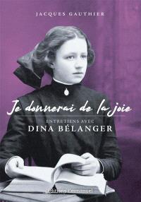 Je donnerai de la joie : entretiens avec Dina Bélanger