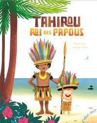 Tahirou, roi des Papous