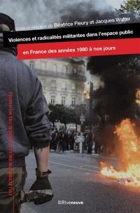 Violences et radicalités militantes dans l'espace public : en France des années 1980 à nos jours
