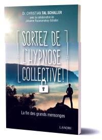 Sortez de l'hypnose collective ! : la fin des grands mensonges