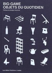 Big-game : objets du quotidien : travaux de design industriel