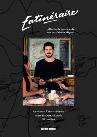 Eatinéraire : l'Occitanie gourmande vue par Fabrice Mignot : 4 saisons, 7 départements, 8 producteurs, 8 chefs, 36 recettes
