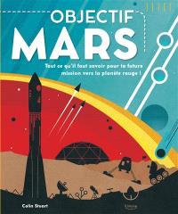 Objectif Mars : tout ce qu'il faut savoir pour ta prochaine mission vers la planète rouge !