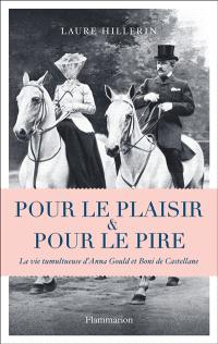 Pour le plaisir & pour le pire : la vie tumultueuse d'Anna Gould et Boni de Castellane