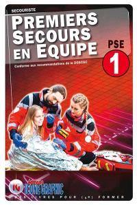 Premiers secours en équipe PSE 1 : secouriste : conforme aux recommandations officielles de la DGSCGC