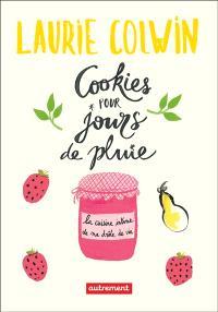 Cookies pour jours de pluie : la cuisine intime de ma drôle de vie