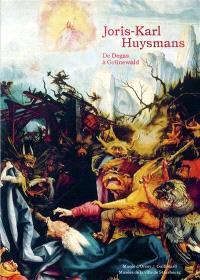 Joris-Karl Huysmans : de Degas à Grünewald