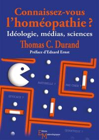 Connaissez-vous l'homéopathie ? : idéologie, médias, sciences