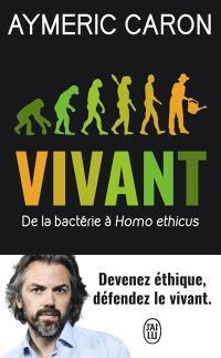 Vivant : de la bactérie à Homo ethicus : document