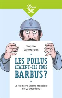 Les poilus étaient-ils tous barbus ? : la Première Guerre mondiale en 50 questions