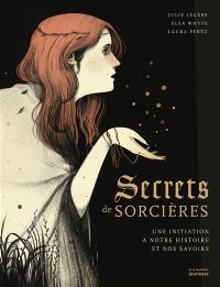 Secrets de sorcières : une initiation à notre histoire et nos savoirs