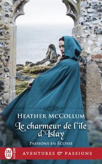 Passions en Ecosse. Volume 2, Le charmeur de l'île d'Islay