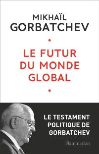 Le futur du monde global : le testament politique de Gorbatchev