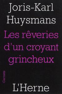 Les rêveries d'un croyant grincheux. Suivi de Joris-Karl Huysmans. Biographie : notes pour la préface de l'abbé Mugnier