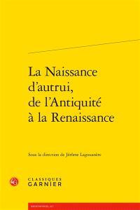 La naissance d'autrui : de l'Antiquité à la Renaissance