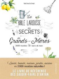 La bible Larousse des secrets de grands-mères : 2.000 recettes & tours de main