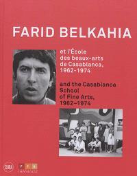 Farid Belkahia et l'Ecole des beaux-arts de Casablanca, 1962-1974 = Farid Belkahia and the Casablanca School of fine arts, 1962-1974