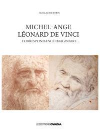 Michel Ange, Léonard de Vinci : correspondance imaginaire