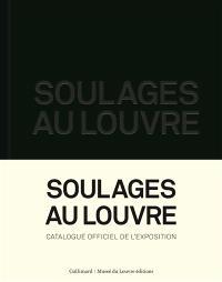 Soulages au Louvre : catalogue officiel de l'exposition