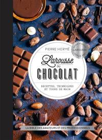Le Larousse du chocolat : recettes, techniques et tours de main : la bible des amateurs et des professionnels