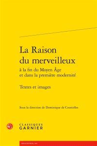 La raison du merveilleux à la fin du Moyen Age et dans la première modernité : textes et images