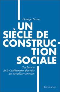 Un siècle de construction sociale : une histoire de la Confédération française des travailleurs chrétiens