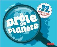 Drôle de planète : 99 cartes pour voir le monde autrement