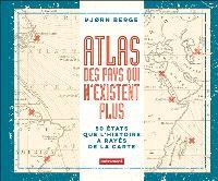 Atlas des pays qui n'existent plus : 50 Etats que l'histoire a rayés de la carte
