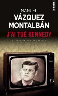 Une enquête de Pepe Carvalho, J'ai tué Kennedy ou Les mémoires d'un garde du corps
