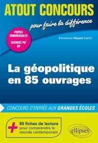 La géopolitique en 85 ouvrages : concours d'entrée aux grandes écoles : prépas commerciales, Sciences Po, IEP