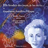 Elle brodait des jours, je les écris... ou Grand-mère, dentellière d'Alençon