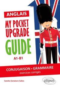 Anglais : my pocket upgrade guide, A1-B1 : conjugaison, grammaire, exercices corrigés