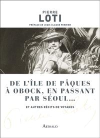 De l'île de Pâques à Obock, en passant par Séoul... : et autres récits de voyages