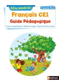 Mon année de français CE1 : guide pédagogique : lecture-compréhension, étude de la langue, expression écrite et orale