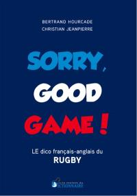 Sorry good game : le dico français-anglais du rugby