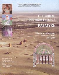 Le tombeau des Trois Frères à Palmyre : mission archéologique franco-syrienne 2004-2009