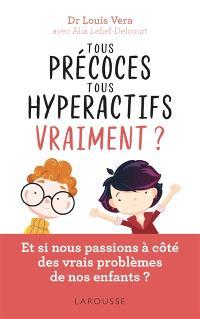 Tous précoces, tous hyperactifs... vraiment ? : et si nous passions à côté des vrais problèmes de nos enfants ?