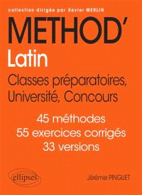 Méthod'latin : classes préparatoires, université, concours : 45 méthodes, 55 exercices corrigés, 33 versions