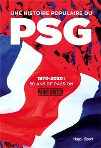Une histoire populaire du PSG : 1970-2020 : 50 ans de passion